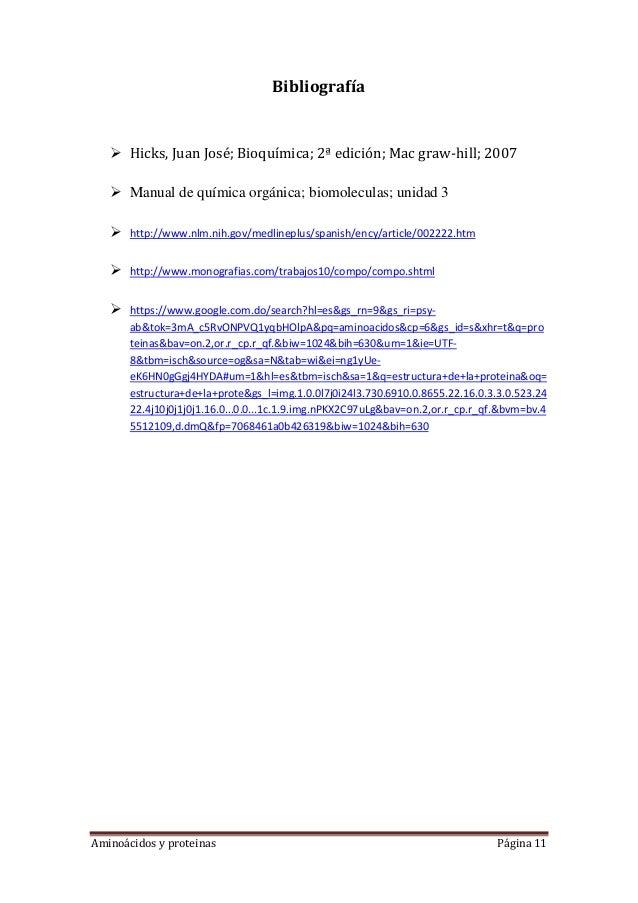 Aminoácidos y proteinas Página 11Bibliografía Hicks, Juan José; Bioquímica; 2ª edición; Mac graw-hill; 2007 Manual de qu...