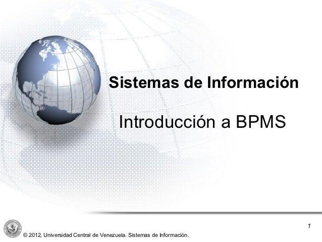 ´                                 Sistemas de Información                                     Introducción a BPMS         ...