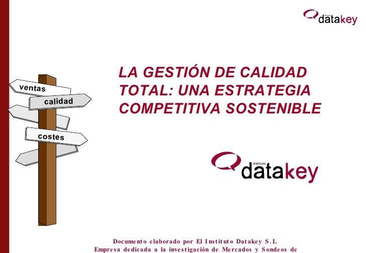 LA GESTIÓN DE CALIDAD TOTAL: UNA ESTRATEGIA COMPETITIVA SOSTENIBLE calidad costes ventas Documento elaborado por El Instit...