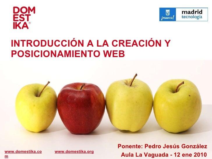 Ponente: Pedro Jesús González www.domestika.com INTRODUCCIÓN A LA CREACIÓN Y POSICIONAMIENTO WEB   Aula La Vaguada - 12 en...
