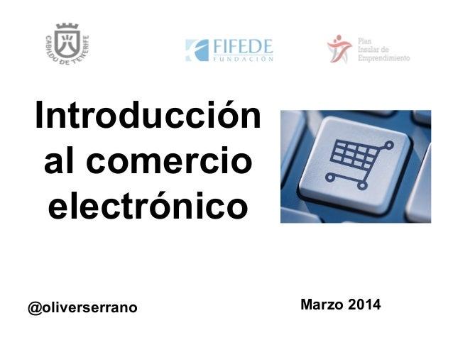 Introducción al comercio electrónico Marzo 2014@oliverserrano