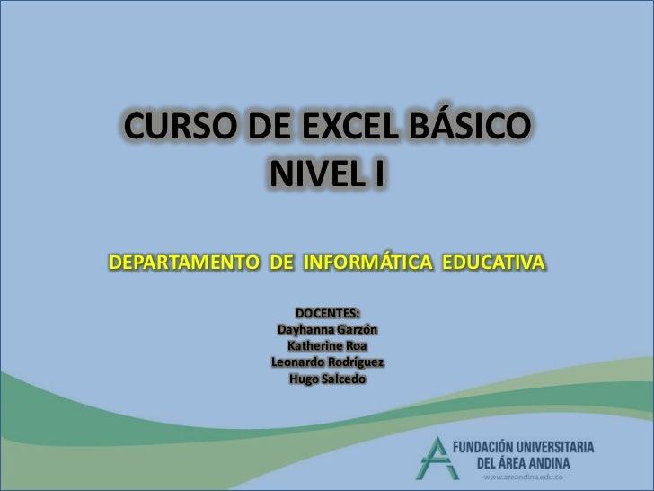 CURSO DE EXCEL BÁSICONIVEL I<br />DEPARTAMENTO  DE  INFORMÁTICA  EDUCATIVA<br />DOCENTES:<br />Dayhanna Garzón<br />Kather...