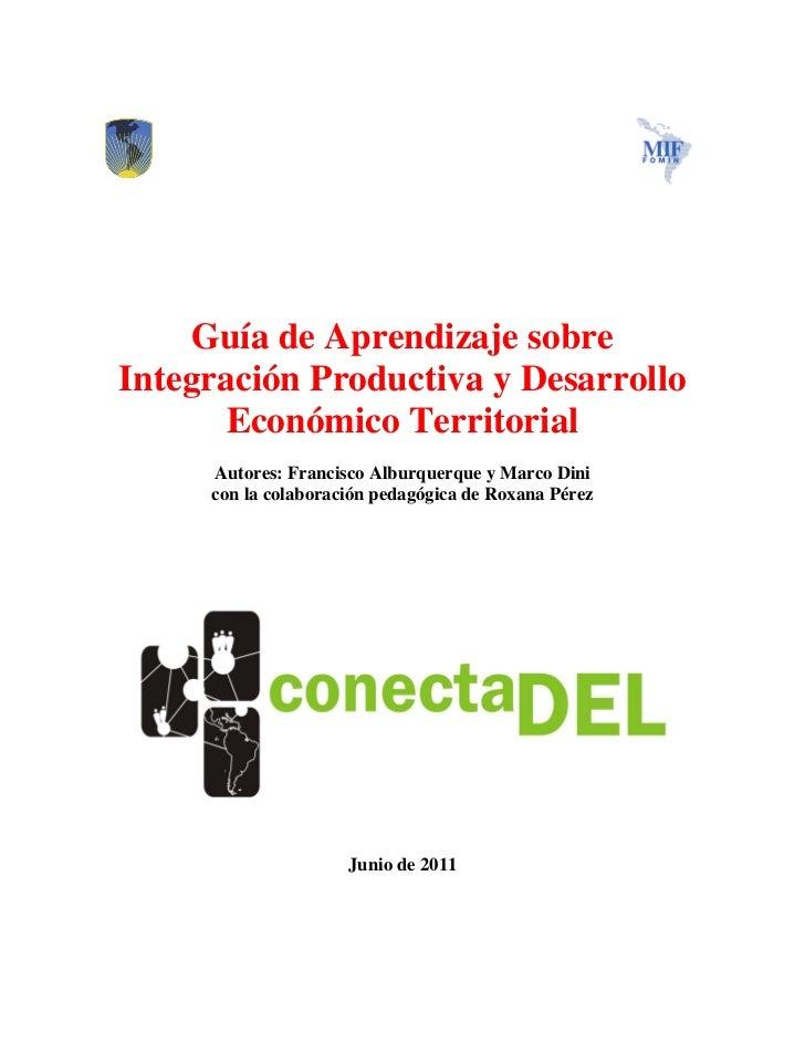Guía de Aprendizaje sobreIntegración Productiva y Desarrollo       Económico Territorial     Autores: Francisco Alburquerq...
