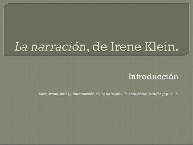 Introducción Klein, Irene. (2007). Introducción. En La narración. Buenos Aires: Eudeba, pp. 9-17.