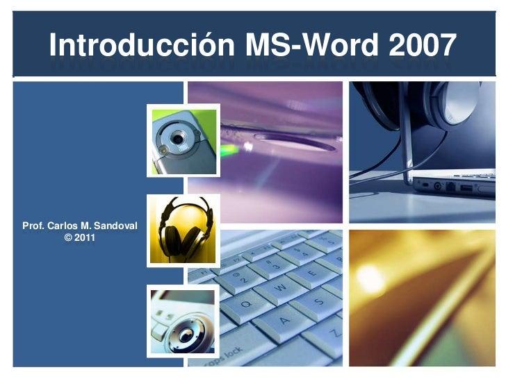 Introducción MS-Word 2007<br />Prof. Carlos M. Sandoval © 2011<br />