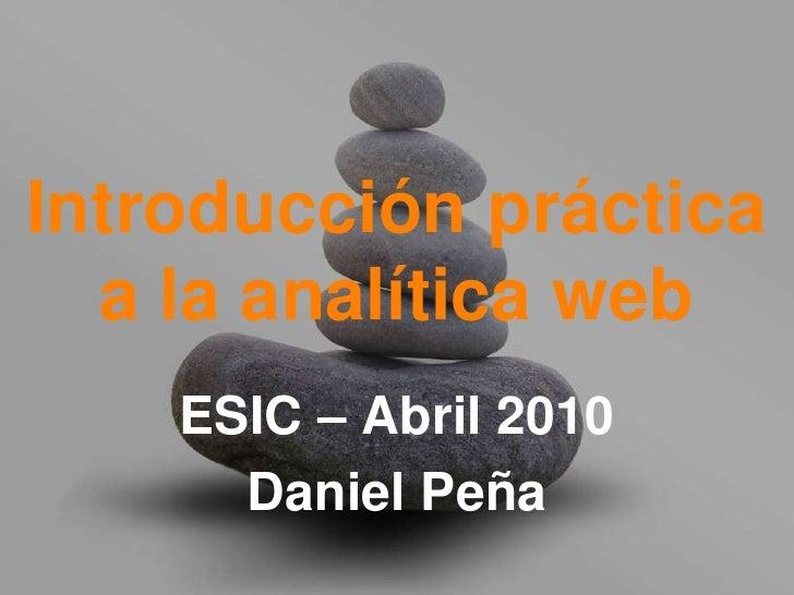 Introducción práctica   a la analítica web  ESIC – Septiembre 2010       Daniel Peña