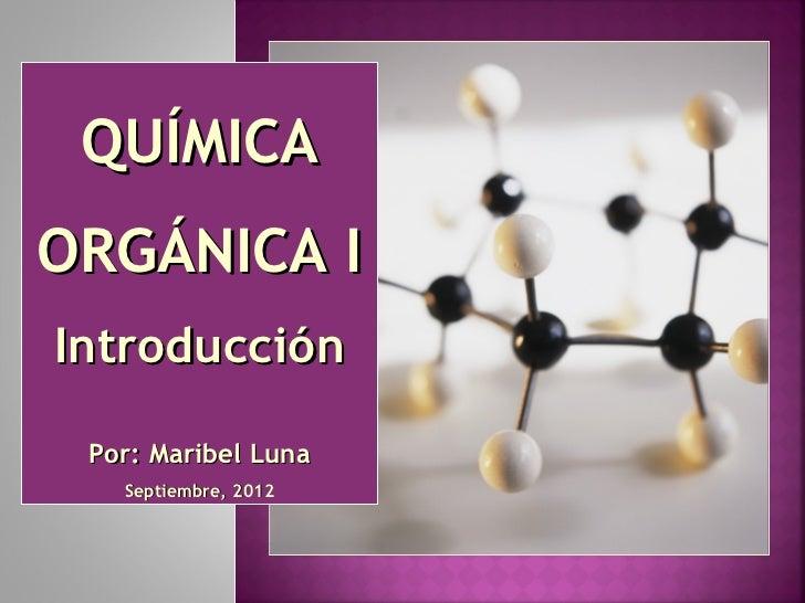 QUÍMICAORGÁNICA IIntroducción Por: Maribel Luna   Septiembre, 2012