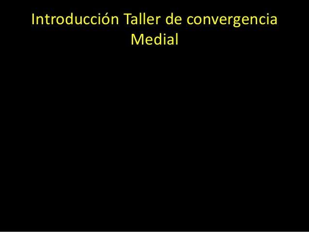 Introducción Taller de convergencia Medial