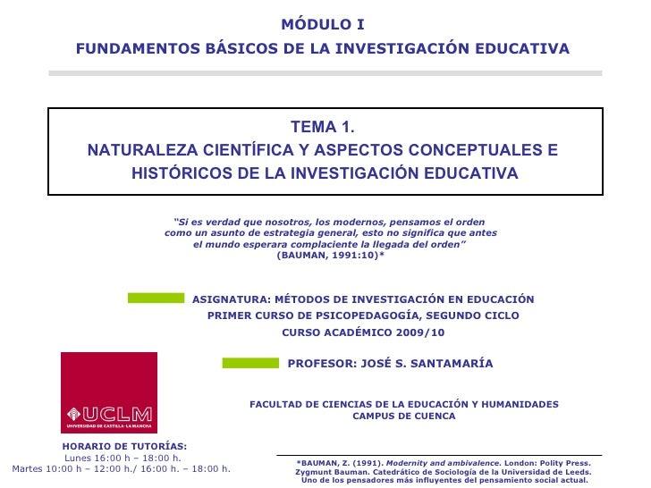 TEMA 1.  NATURALEZA CIENTÍFICA Y ASPECTOS CONCEPTUALES E  HISTÓRICOS DE LA INVESTIGACIÓN EDUCATIVA MÓDULO I FUNDAMENTOS BÁ...