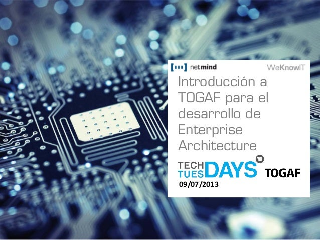 Introducción a TOGAF para el desarrollo de Enterprise Architecture 09/07/2013