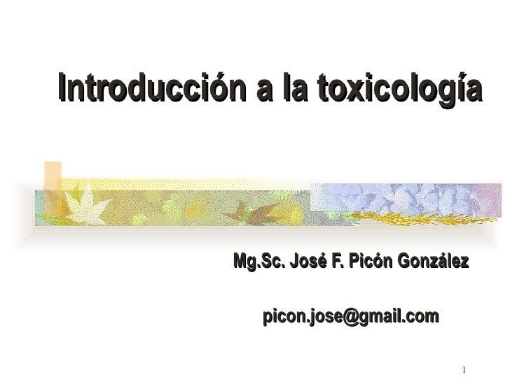 Introducción a la toxicología Mg.Sc. José F. Picón González [email_address]