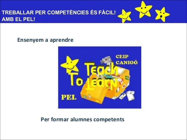 TREBALLAR PER COMPETÈNCIES ÉS FÀCIL! AMB EL PEL!  Ensenyem a aprendre  Per formar alumnes competents