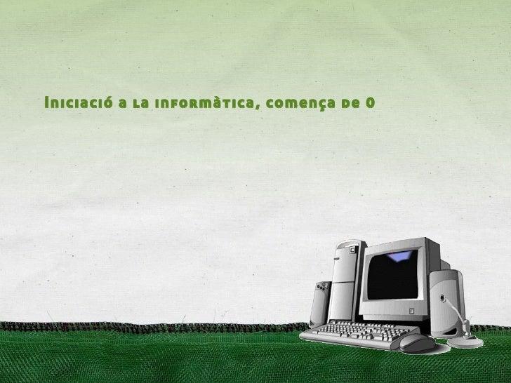 Iniciació a la informàtica, comença de 0