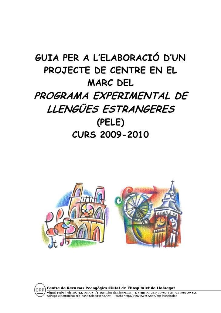 GUIA PER A L'ELABORACIÓ D'UN  PROJECTE DE CENTRE EN EL           MARC DEL PROGRAMA EXPERIMENTAL DE   LLENGÜES ESTRANGERES ...