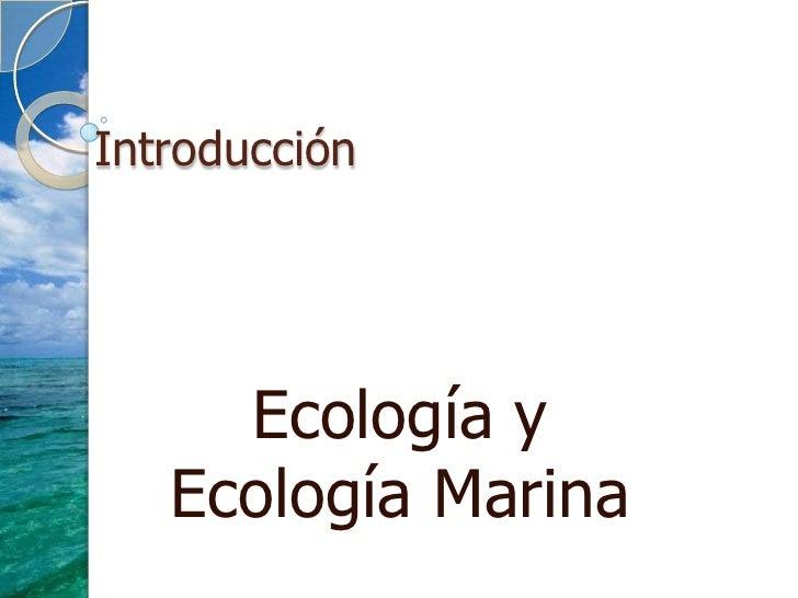 Introducción <br />Ecología y Ecología Marina<br />