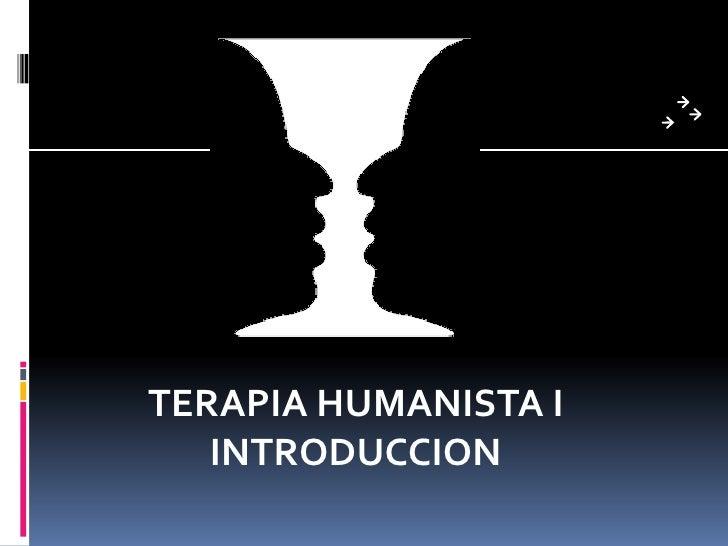 TERAPIA HUMANISTA I<br />INTRODUCCION<br />