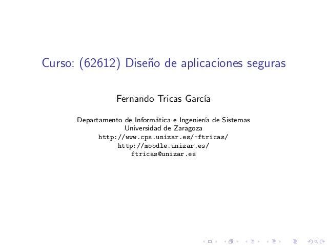 Curso: (62612) Dise˜no de aplicaciones seguras Fernando Tricas Garc´ıa Departamento de Inform´atica e Ingenier´ıa de Siste...