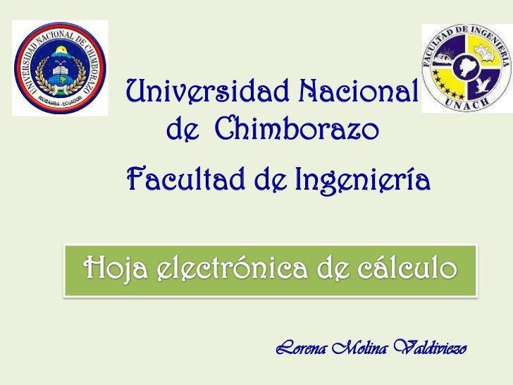 Universidad Nacional <br />de  Chimborazo<br />Facultad de Ingeniería<br />Hoja electrónica de cálculo<br />Lorena Molina ...
