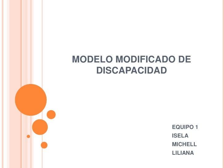MODELO MODIFICADO DE DISCAPACIDAD<br />EQUIPO 1 <br />ISELA<br />MICHELL<br />LILIANA<br />