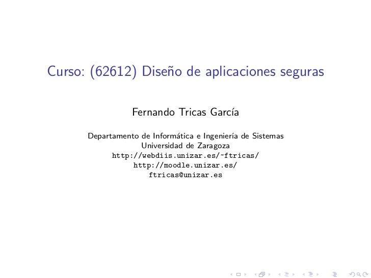 Curso: (62612) Dise˜o de aplicaciones seguras                   n                 Fernando Tricas Garc´                   ...