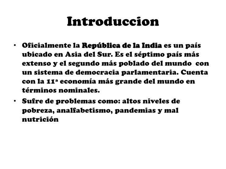 Introduccion• Oficialmente la República de la India es un país  ubicado en Asia del Sur. Es el séptimo país más  extenso y...