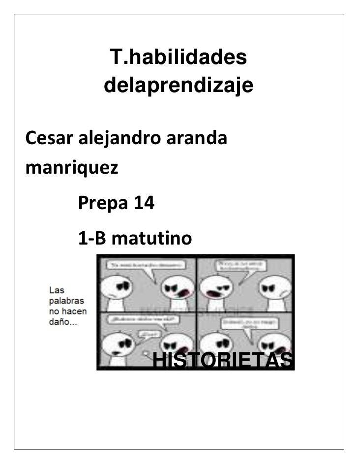 T.habilidades        delaprendizajeCesar alejandro arandamanriquez     Prepa 14     1-B matutino             HISTORIETAS