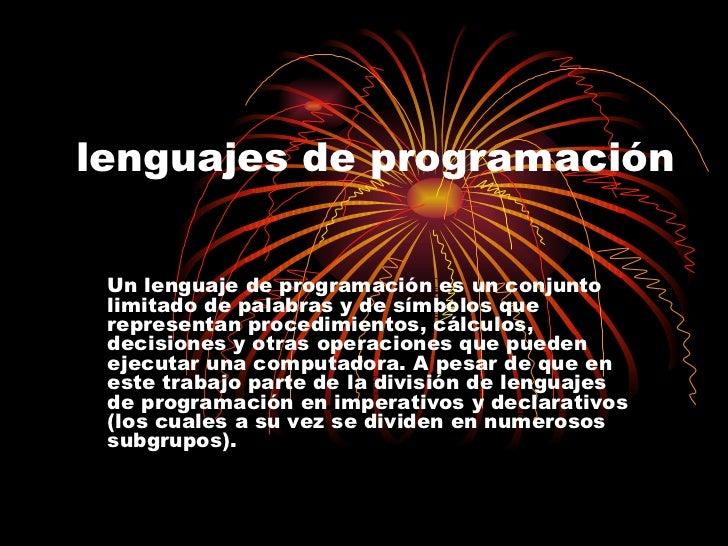 lenguajes de programación Un lenguaje de programación es un conjunto limitado de palabras y de símbolos que representan pr...