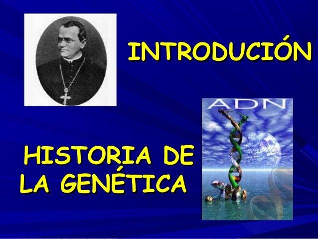 INTRODUCIÓNINTRODUCIÓN HISTORIA DEHISTORIA DE LA GENÉTICALA GENÉTICA