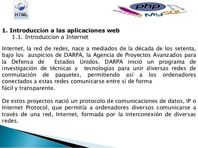 1. Introducción a las aplicaciones web 1.1. Introducción a Internet Internet, la red de redes, nace a mediados de la décad...