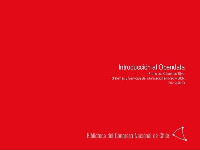 Introducción al Opendata Francisco Cifuentes Silva Sistemas y Servicios de Información en Red – BCN 20-12-2013
