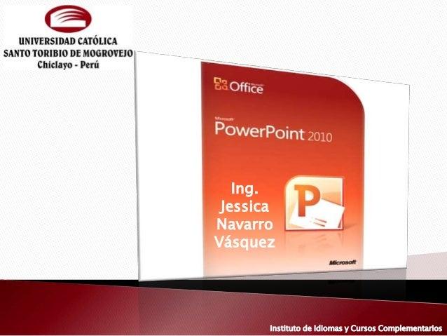 Ing.  Jessica  Navarro  Vásquez  Instituto de Idiomas y Cursos Complementarios
