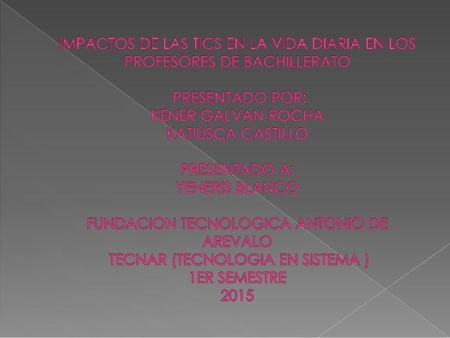 IMPACTO DE LAS TIC EN LA VIDA DIARIA DE PROFESORES DE BACHILLERATO