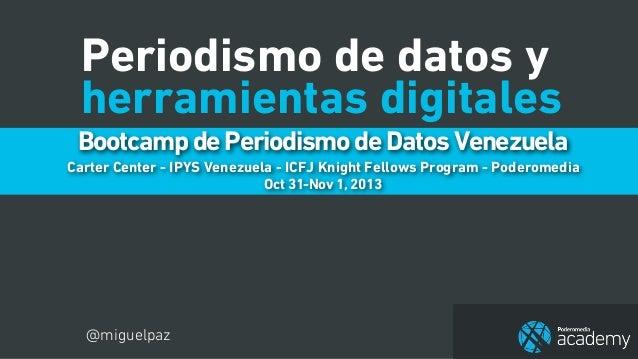 Periodismo de datos y herramientas digitales Bootcamp de Periodismo de Datos Venezuela Carter Center - IPYS Venezuela - IC...