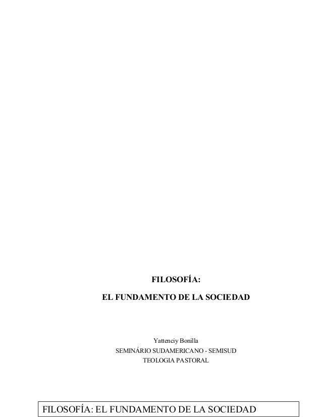 FILOSOFÍA: EL FUNDAMENTO DE LA SOCIEDAD Yattenciy Bonilla SEMINÁRIO SUDAMERICANO - SEMISUD TEOLOGIA PASTORAL FILOSOFÍA: EL...