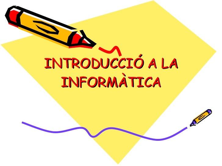 INTRODUCCIÓ A LA INFORMÀTICA