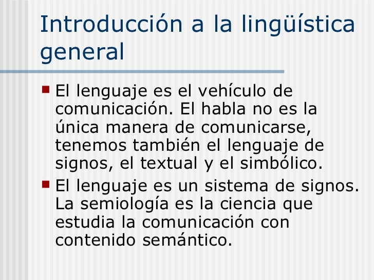 Introducción a la lingüística general <ul><li>El lenguaje es el vehículo de comunicación. El habla no es la única manera d...