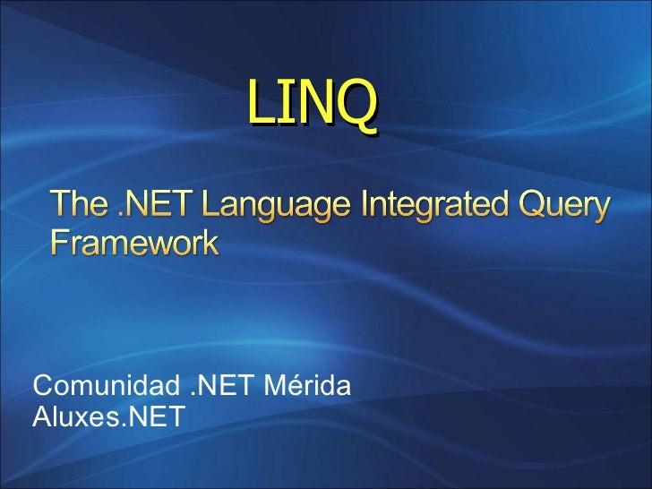 Comunidad .NET Mérida Aluxes.NET LINQ