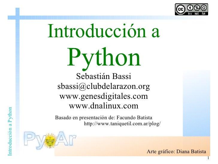 Introducción a   Python Sebastián Bassi [email_address] www.genesdigitales.com www.dnalinux.com Basado en presentación de:...