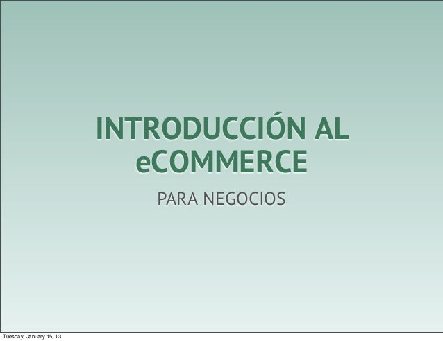 INTRODUCCIÓN AL                             eCOMMERCE                             PARA NEGOCIOSTuesday, January 15, 13