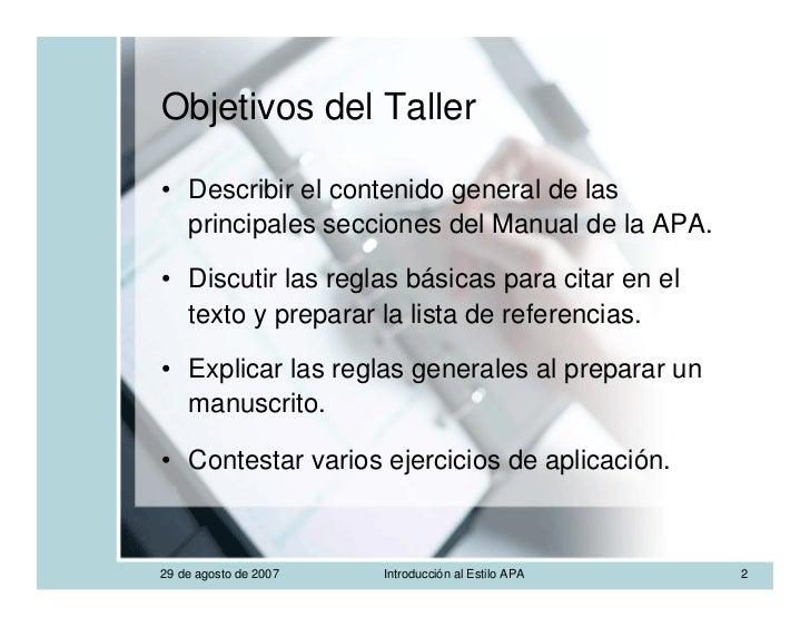 Objetivos del Taller  • Describir el contenido general de las   principales secciones del Manual de la APA.  • Discutir la...