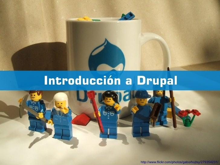 Introducción a Drupal               http://www.flickr.com/photos/gaborhojtsy/279354231/