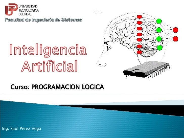 Curso: PROGRAMACION LOGICA Ing. Saúl Pérez Vega