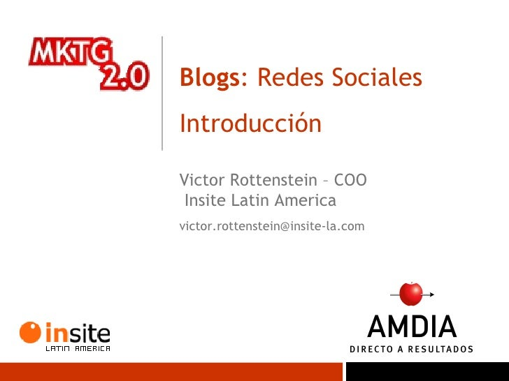 Blogs : Redes Sociales Introducción  Victor Rottenstein – COO  Insite Latin America [email_address]