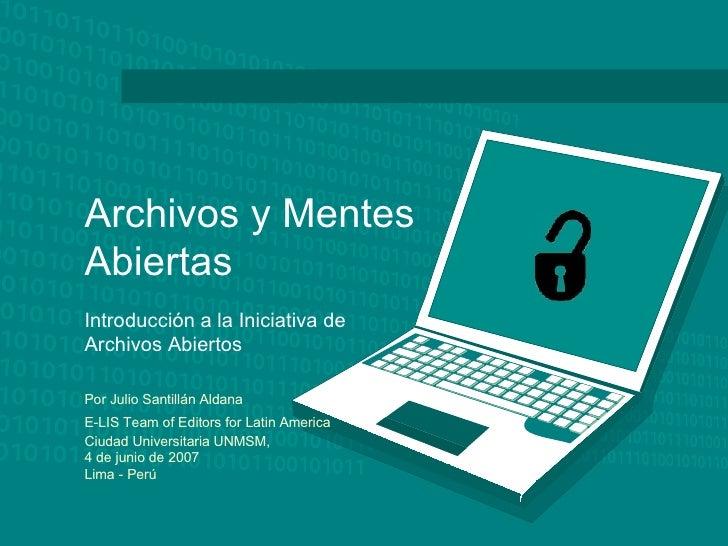 Archivos y Mentes Abiertas   Introducción a la Iniciativa de Archivos Abiertos Por Julio Santillán Aldana E-LIS Team of Ed...