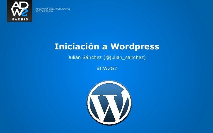 Iniciación a Wordpress  Julián Sánchez (@julian_sanchez)             #CWZGZ
