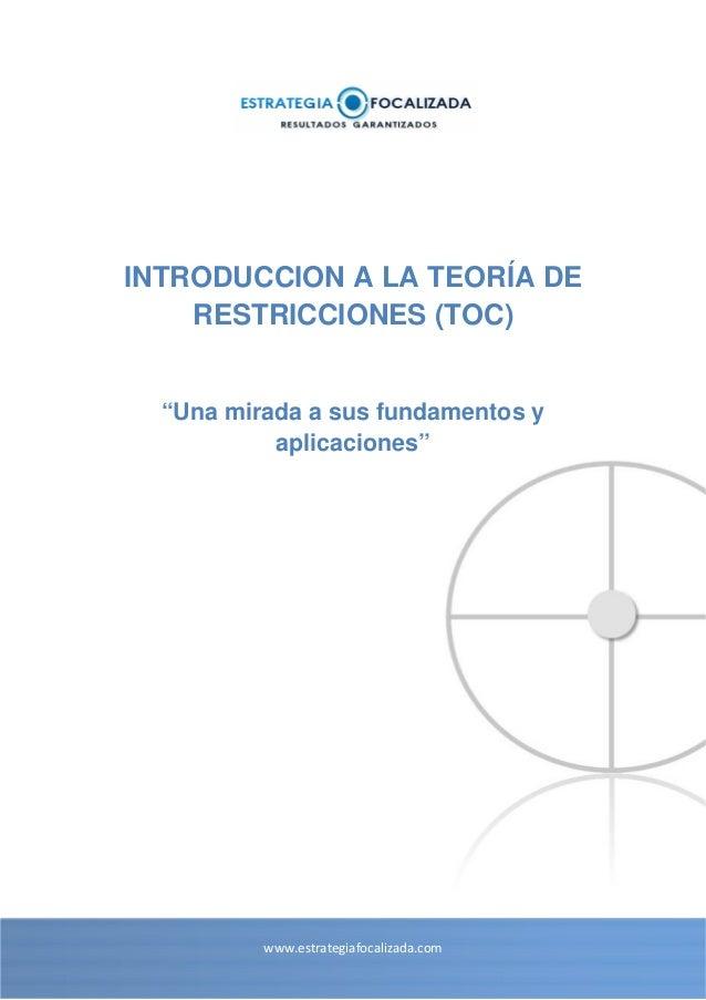 """INTRODUCCION A LA TEORÍA DE RESTRICCIONES (TOC)  """"Una mirada a sus fundamentos y aplicaciones""""  www.estrategiafocalizada.c..."""