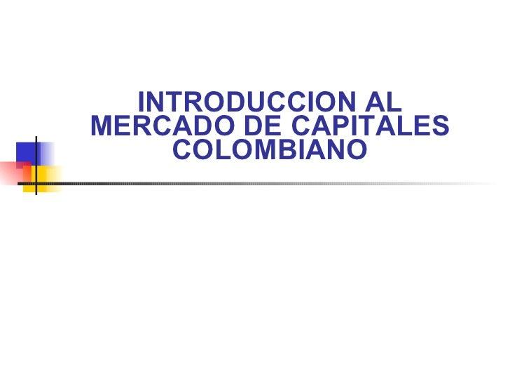 INTRODUCCION AL MERCADO DE CAPITALES COLOMBIANO