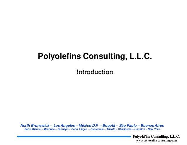 Polyolefins Consulting L L CPolyolefins Consulting, L.L.C. IntroductionIntroduction North Brunswick Los Angeles México D F...