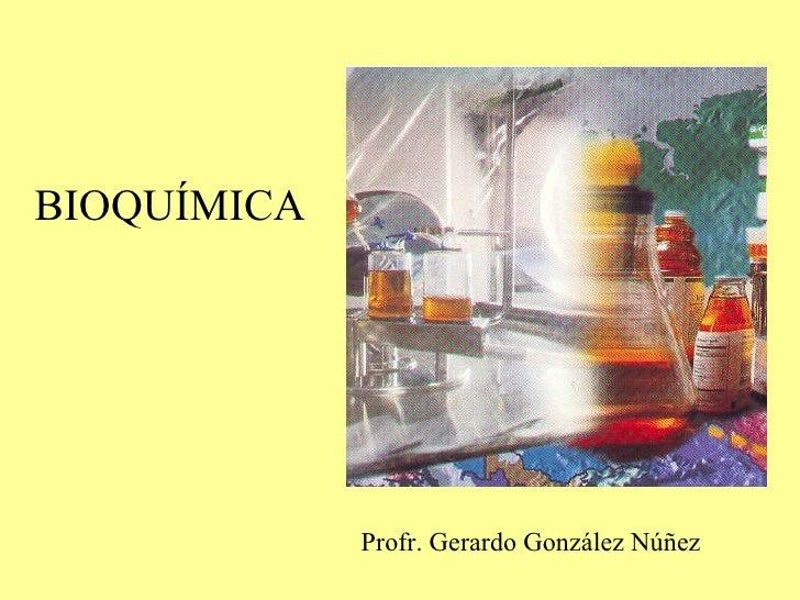 Profr. Gerardo González Núñez BIOQUÍMICA