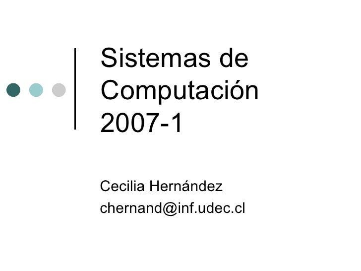 Sistemas de Computación 2007-1 Cecilia Hernández [email_address]